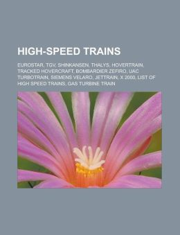 High-Speed Trains: Eurostar, TGV, Shinkansen, Thalys, Hovertrain, Tracked Hovercraft, Bombardier Zefiro, Uac Turbotrain, Siemens Velaro,