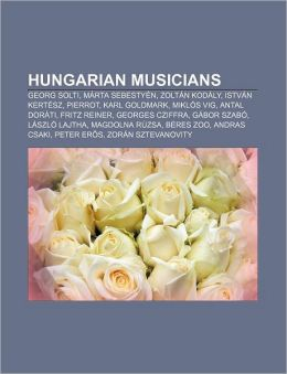 Hungarian musicians: Georg Solti, M rta Sebesty n, Zolt n Kod ly, Istv n Kert sz, Pierrot, Karl Goldmark, Mikl s Vig, Antal Dor ti