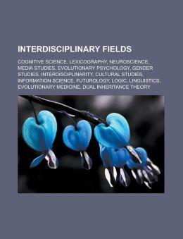 Interdisciplinary Fields: Cognitive Science, Lexicography, Neuroscience, Media Studies, Evolutionary Psychology, Gender Studies, Interdisciplina