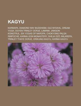 Kagyu: Karmapa, Diamond Way Buddhism, OLE Nydahl, Dream Yoga, Ogyen Trinley Dorje, Lamrim, Jamgon Kongtrul, Six Yogas of Naro