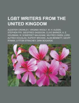 Lgbt Writers from the United Kingdom: Aleister Crowley, Virginia Woolf, W. H. Auden, Stephen Fry, Siegfried Sassoon, Clive Barker, A. E. Housman, W. S