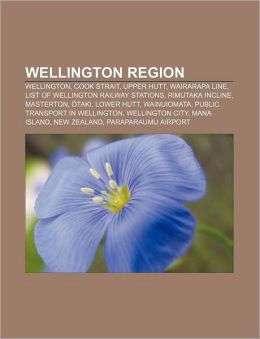 Wellington Region: Wellington, Cook Strait, Upper Hutt, Wairarapa Line, List of Wellington Railway Stations, Rimutaka Incline, Masterton,
