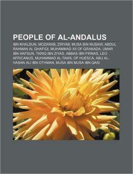 People of Al-Andalus: Ibn Khaldun, Mozarab, Ziryab, Musa bin Nusair, Abdul Rahman Al Ghafiqi, Muhammad XII of Granada, Umar ibn Hafsun