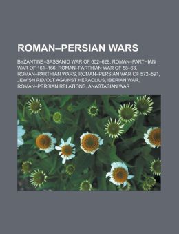 Roman-Persian Wars: Byzantine-Sassanid War of 602-628, Roman-Parthian War of 161-166, Roman-Parthian War of 58-63, Roman-Parthian Wars