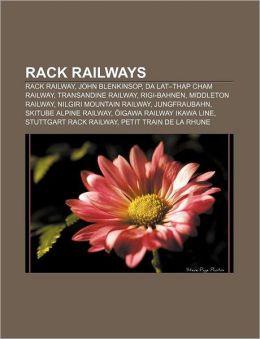 Rack Railways: Rack Railway, John Blenkinsop, Da Lat-Thap Cham Railway, Transandine Railway, Rigi-Bahnen, Middleton Railway