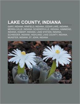 Lake County, Indiana: Gary, Indiana, Winfield, Indiana, Cedar Lake, Indiana, Merrillville, Indiana, Schererville, Indiana, Hammond, Indiana