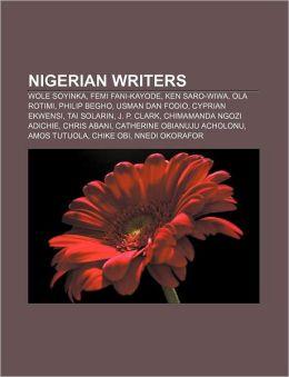 Nigerian writers: Wole Soyinka, Femi Fani-Kayode, Ken Saro-Wiwa, Ola Rotimi, Philip Begho, Usman dan Fodio, Cyprian Ekwensi, Tai Solarin