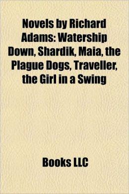 Novels by Richard Adams (Book Guide): Watership Down, Bunnies & Burrows, List of Watership Down Characters, Shardik, Maia, the Plague Dogs