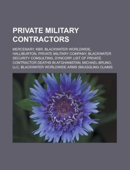 Private military contractors: Mercenary, KBR, Blackwater Worldwide, Halliburton, Private military company, Blackwater Security Consulting, DynCorp, List of private contractor deaths in Afghanistan, Michael-Bruno, LLC