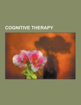 Cognitive Therapy: Cognitive Behavioral Therapy, Mindfulness, Rational Emotive Behavior Therapy, Albert Ellis, Dialectical Behavior Thera