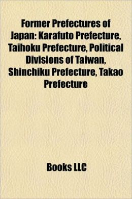 Former Prefectures of Japan: Karafuto Prefecture, Taihoku Prefecture, Political Divisions of Taiwan, Shinchiku Prefecture, Takao Prefecture