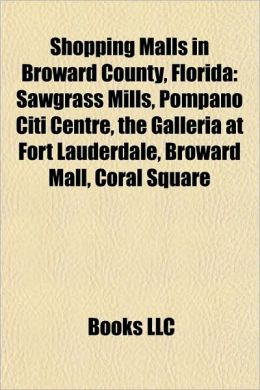 Shopping Malls in Broward County, Florida: Sawgrass Mills, Pompano Citi Centre, the Galleria at Fort Lauderdale, Broward Mall, Coral Square