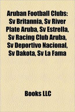 Aruban Football Clubs: Sv Britannia, Sv River Plate Aruba, Sv Estrella, Sv Racing Club Aruba, Sv Deportivo Nacional, Sv Dakota, Sv La Fama