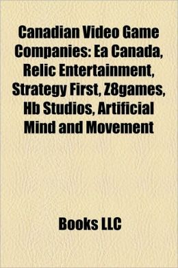 Canadian Video Game Companies: Ea Canada, Relic Entertainment, Strategy First, Z8games, Hb Studios, Artificial Mind and Movement