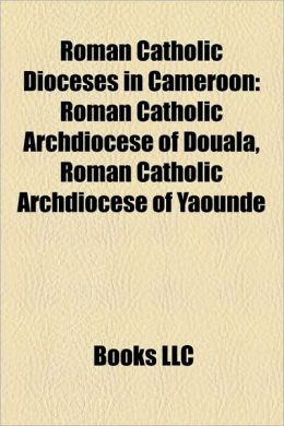 Roman Catholic Dioceses in Cameroon: Roman Catholic Archdiocese of Douala, Roman Catholic Archdiocese of Yaound