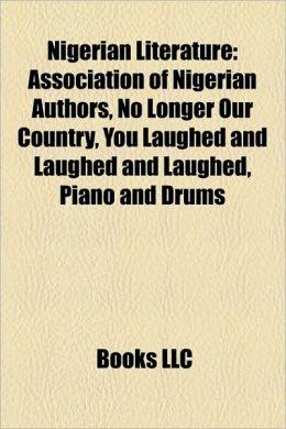 Nigerian literature: Nigerian novels, Nigerian plays, Nigerian poetry, Nigerian writers, Works by Wole Soyinka, Femi Fani-Kayode, Ken Saro-Wiwa
