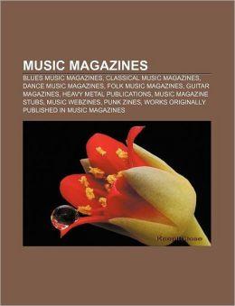 Music magazines: Blues music magazines, Classical music magazines, Dance music magazines, Folk music magazines, Guitar magazines