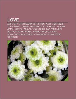 Love: Adultery, Erotomania, Affection, PLUR, Limerence, Attachment theory, History of attachment theory, Attachment in adults, Valentine's Day