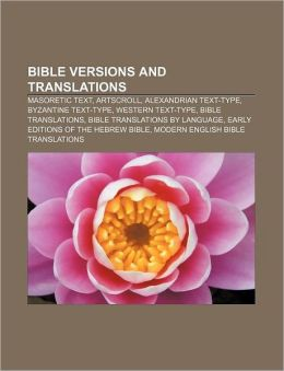 Bible Versions and Translations: Masoretic Text, Artscroll, Alexandrian Text-Type, Byzantine Text-Type, Western Text-Type, Bible Translations