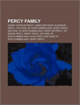 Percy Family: Henry Hotspur Percy, James Smithson, Algernon Percy, 10th Earl of Northumberland, Henry Percy, 2nd Earl of Northumberl