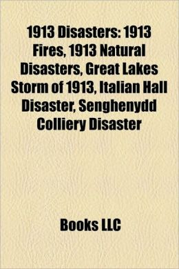 1913 Disasters: 1913 Fires, 1913 Natural Disasters, Great Lakes Storm of 1913, Italian Hall Disaster, Senghenydd Colliery Disaster
