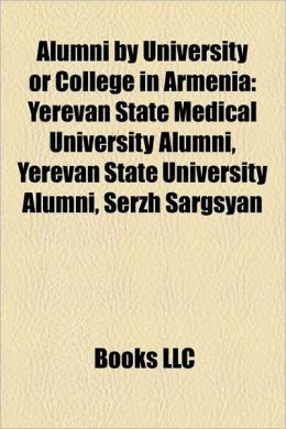 Alumni by University or College in Armenia: Yerevan State Medical University Alumni, Yerevan State University Alumni, Serzh Sargsyan