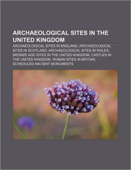 Archaeological sites in the United Kingdom: Archaeological sites in England, Archaeological sites in Scotland, Archaeological sites in Wales