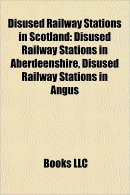 Disused Railway Stations in Scotland: Disused Railway Stations in Aberdeenshire, Disused Railway Stations in Angus