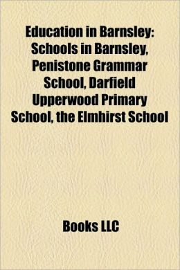Education in Barnsley: Schools in Barnsley, Penistone Grammar School, Darfield Upperwood Primary School, the Elmhirst School