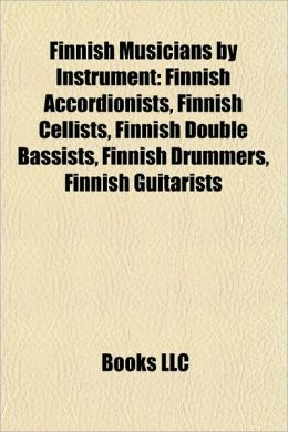 Finnish Musicians by Instrument: Finnish Accordionists, Finnish Cellists, Finnish Double Bassists, Finnish Drummers, Finnish Guitarists