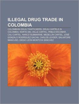 Illegal drug trade in Colombia: Colombian drug traffickers, Drug cartels in Colombia, Norte del Valle Cartel, Pablo Escobar, Cali Cartel