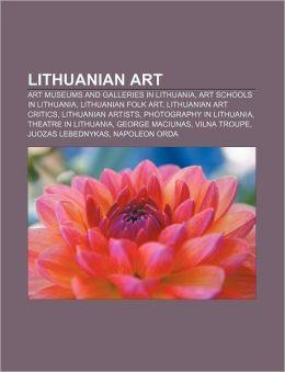 Lithuanian Art: Art Museums and Galleries in Lithuania, Art Schools in Lithuania, Lithuanian Folk Art, Lithuanian Art Critics