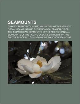 Seamounts: Guyots, Seamount chains, Seamounts of the Atlantic Ocean, Seamounts of the Banda Sea, Seamounts of the Indian Ocean