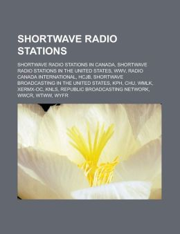 Shortwave Radio Stations: Shortwave Radio Stations in Canada, Shortwave Radio Stations in the United States, Wwv, Radio Canada International, Hc