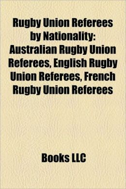 Rugby Union Referees by Nationality: Australian Rugby Union Referees, English Rugby Union Referees, French Rugby Union Referees