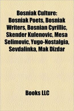 Bosniak Culture: Bosniak Poets, Bosniak Writers, Bosnian Cyrillic, Skender Kulenovi , Me a Selimovi , Yugo-Nostalgia, Sevdalinka, Mak Dizdar