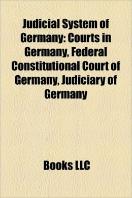 Judicial System of Germany: Courts in Germany, Federal Constitutional Court of Germany, Judiciary of Germany