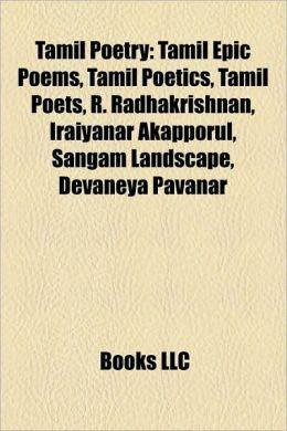 Tamil Poetry: Tamil Epic Poems, Tamil Poetics, Tamil Poets, R. Radhakrishnan, Iraiyanar Akapporul, Sangam Landscape, Devaneya Pavanar