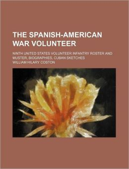 The Spanish-American War Volunteer; Ninth United States Volunteer Infantry Roster and Muster, Biographies, Cuban Sketches