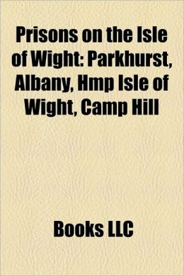 Prisons on the Isle of Wight: Parkhurst, Albany, Hmp Isle of Wight, Camp Hill