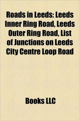 Roads in Leeds: Leeds Inner Ring Road, Leeds Outer Ring Road, List of Junctions on Leeds City Centre Loop Road