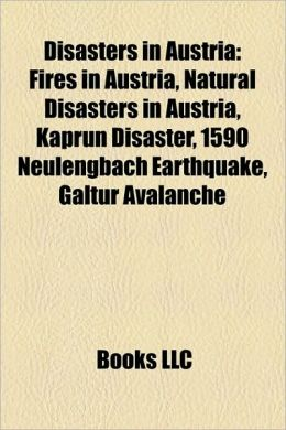Disasters in Austria: Fires in Austria, Natural Disasters in Austria, Kaprun Disaster, 1590 Neulengbach Earthquake, Galtr Avalanche
