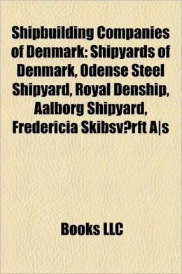 Shipbuilding Companies of Denmark: Shipyards of Denmark, Odense Steel Shipyard, Royal Denship, Aalborg Shipyard, Fredericia Skibsvrft A]s