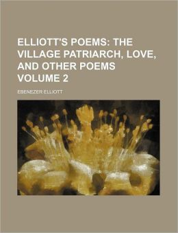Elliott's Poems Volume 2; the Village Patriarch, Love, and Other Poems