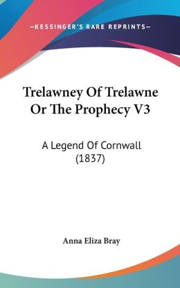 Trelawney Of Trelawne Or The Prophecy V3