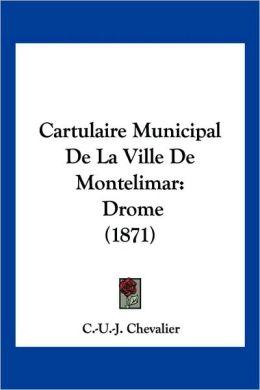 Cartulaire Municipal de La Ville de Montelimar: Drome (1871)