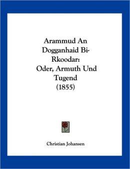 Arammud an Dogganhaid Bi-Rkoodar: Oder, Armuth und Tugend (1855)