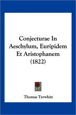 Conjecturae in Aeschylum, Euripidem Et Aristophanem (1822)