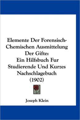 Elemente Der Forensisch-Chemischen Ausmittelung Der Gifte