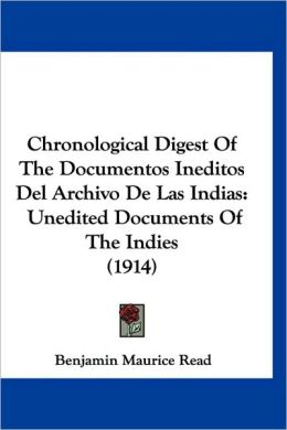 Chronological Digest of the Documentos Ineditos del Archivo de Las Indias: Unedited Documents of the Indies (1914)